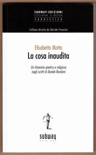 Elisabetta Motta, La cosa inaudita, Subway, 2014. Il libro è disponibile come e-book nei principali book store.