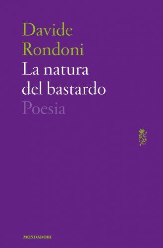 Davide Rondoni, La natura del Bastardo, Mondadori, 2017